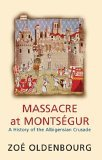 Cathar Books: Massacre at Montsegur: a history of the Albigensian Crusade, Zoe Oldenburg